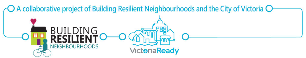 A collaborative project of Building Resilient Neighbourhoods and the City of Victoria.